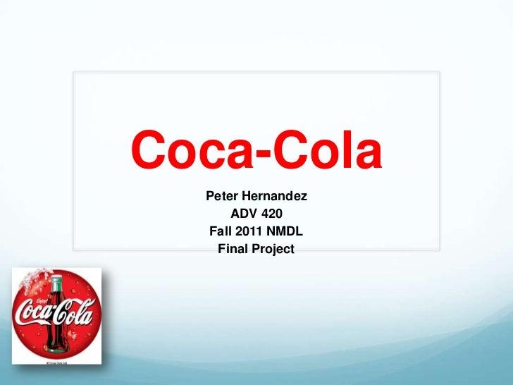 Coca-Cola  Peter Hernandez      ADV 420  Fall 2011 NMDL   Final Project