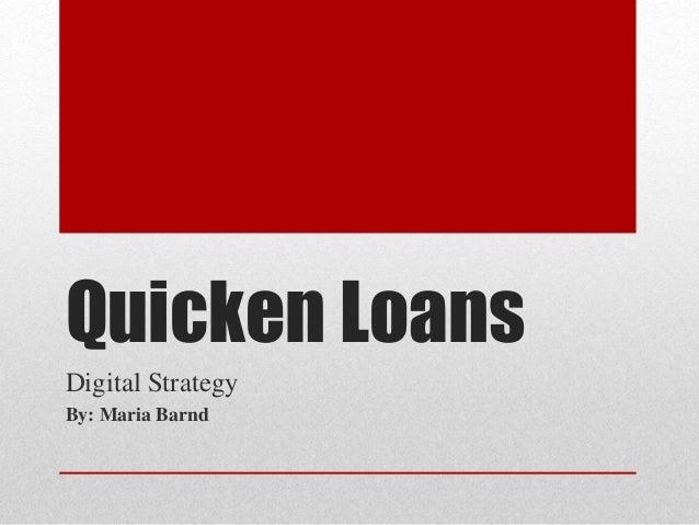 Quicken Loans Digital Strategy By: Maria Barnd