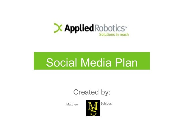 Social Media Plan Created by: Matthew Schloss SM