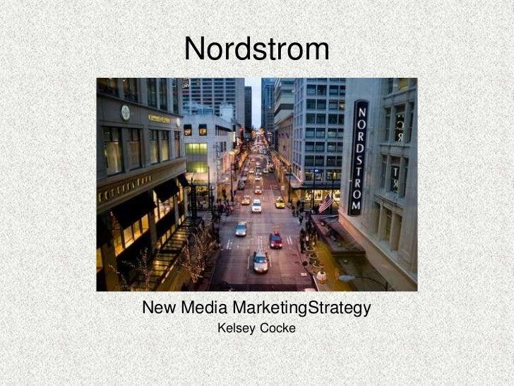 Nordstrom<br />New Media MarketingStrategy<br />Kelsey Cocke<br />