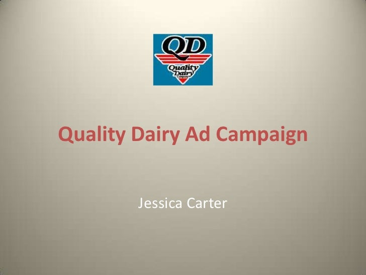 Quality Dairy Ad Campaign<br />Jessica Carter<br />