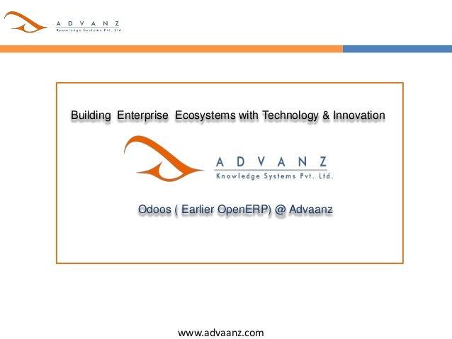 www.advaanz.com Building Enterprise Ecosystems with Technology & Innovation Odoos ( Earlier OpenERP) @ Advaanz