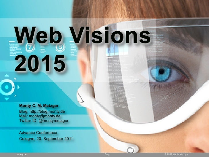 Web Visions2015 Monty C. M. Metzger Blog: http://blog.monty.de Mail: monty@monty.de Twitter ID: @montymetzger Advance Conf...