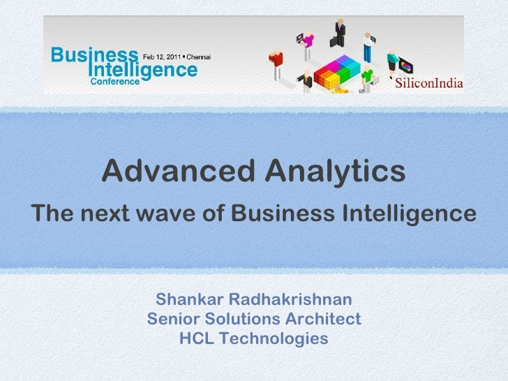 Advanced Analytics The next wave of Business Intelligence <ul><li>Shankar Radhakrishnan </li></ul><ul><li>Senior Solutions...