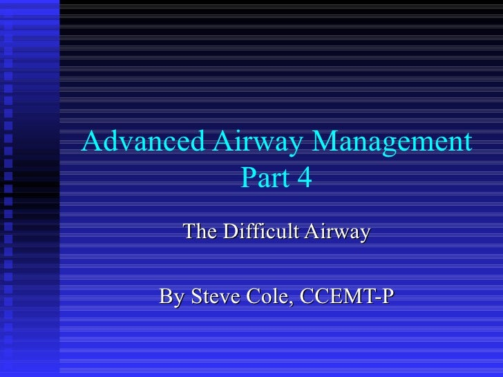 Advanced Airway Management Part 4 The Difficult Airway By Steve Cole, CCEMT-P