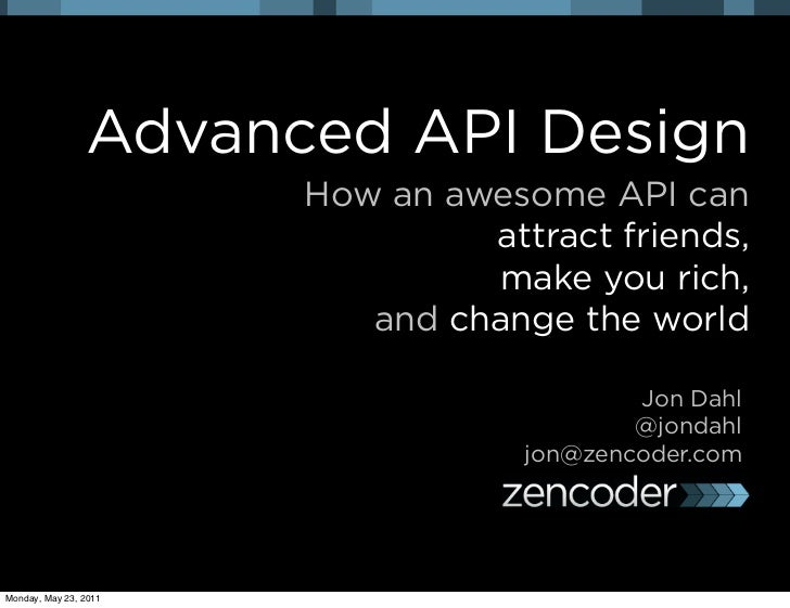 Advanced API Design: how an awesome API can attract friends, make you rich, and change the world