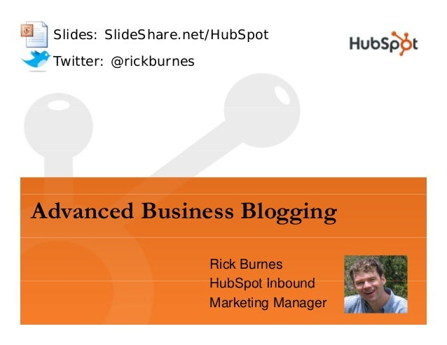 Slides: SlideShare.net/HubSpot Twitter: @rickburnesTwitter: @rickburnes Advanced Business Blogging Rick Burnes HubSpot Inb...