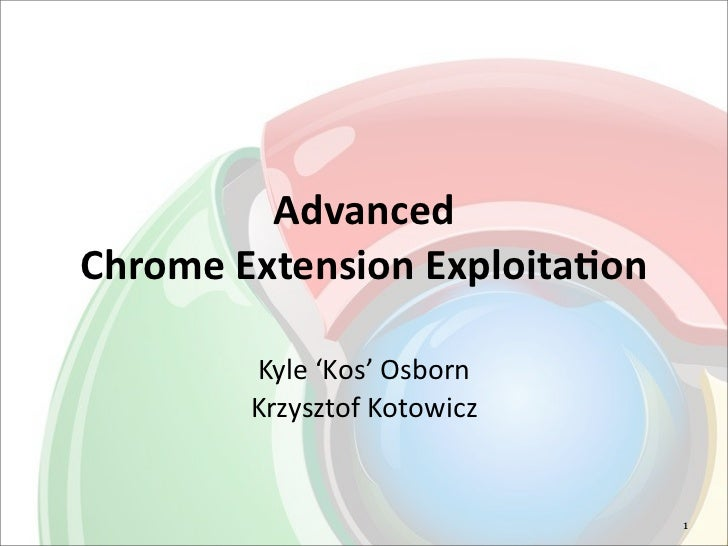 Advanced	  Chrome	  Extension	  Exploita5on          Kyle	  'Kos'	  Osborn          Krzysztof	  Kotowicz                  ...