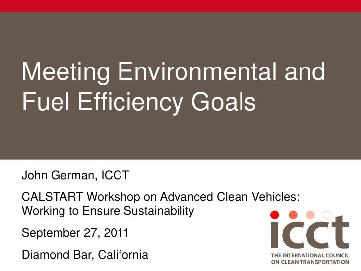 Meeting Environmental and Fuel Efficiency Goals <br />John German, ICCT<br />CALSTART Workshop on Advanced Clean Vehicles:...