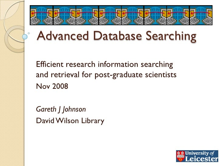 Advanced Database Searching  Efficient research information searching and retrieval for post-graduate scientists Nov 2008 ...