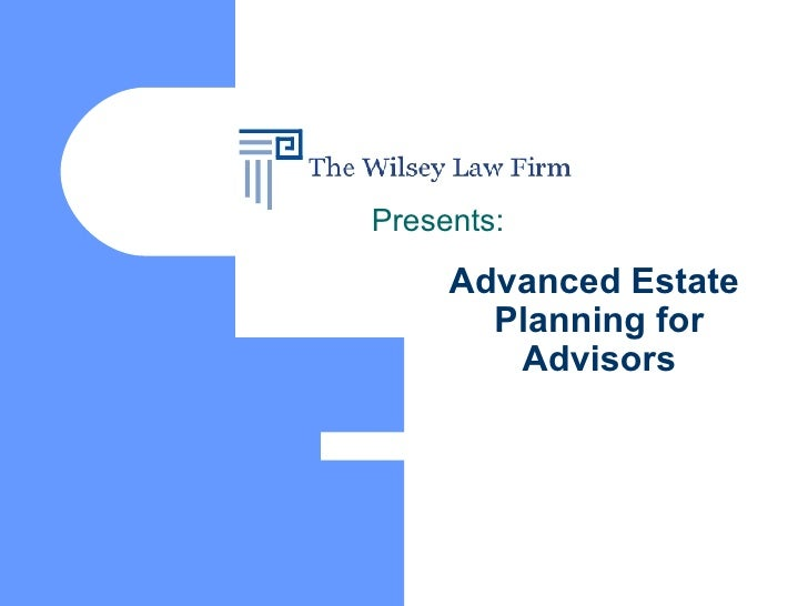Advanced Estate  Planning for Advisors Presents: