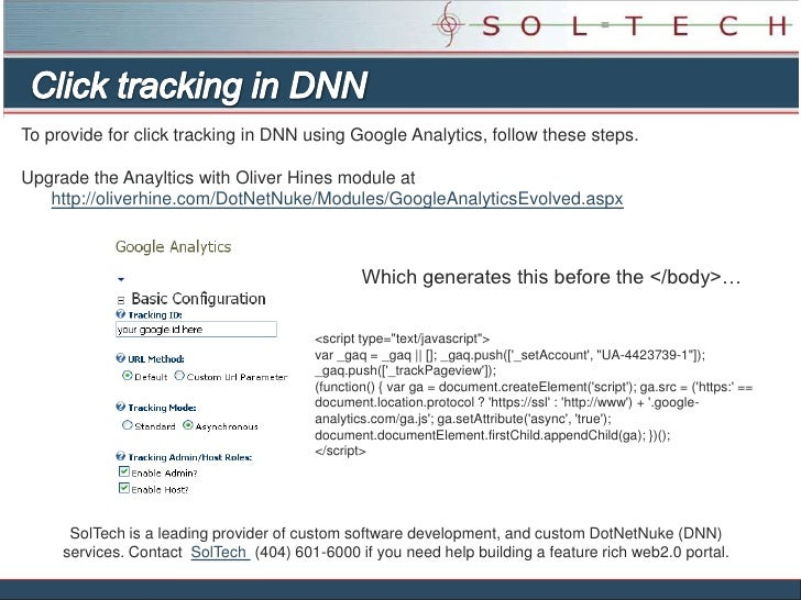 To provide for click tracking in DNN using Google Analytics, follow these steps.  Upgrade the Anayltics with Oliver Hines ...