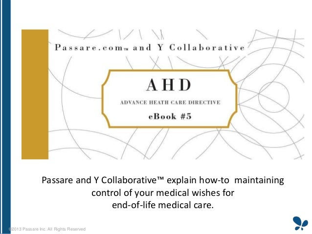 Passare and Y Collaborative™ explain how-to maintaining control of your medical wishes for end-of-life medical care. ©2013...