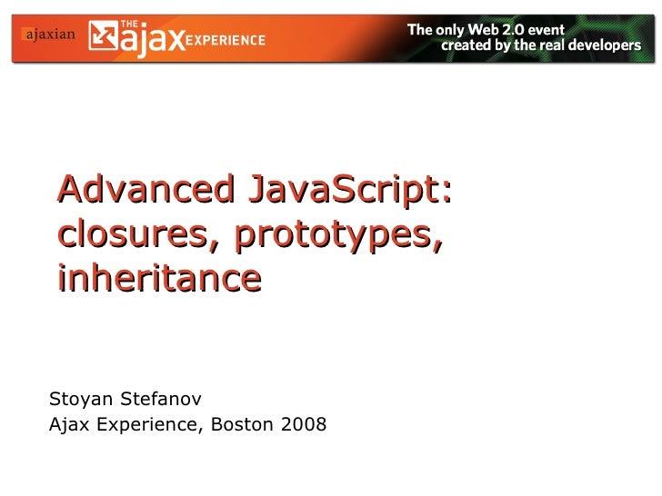 Advanced JavaScript: closures, prototypes, inheritance Stoyan Stefanov Ajax Experience, Boston 2008
