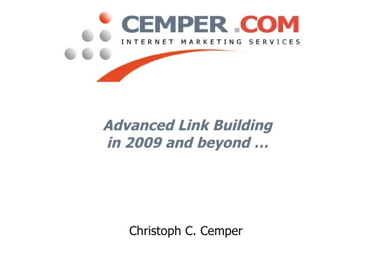 Advanced Link Building in 2009 and beyond … Christoph C. Cemper