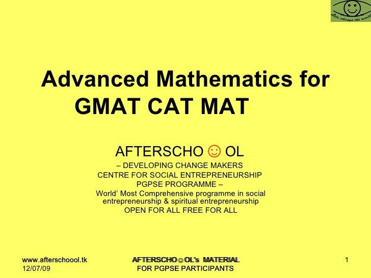 Advanced Mathematics for GMAT CAT MAT  AFTERSCHO ☺ OL   –  DEVELOPING CHANGE MAKERS  CENTRE FOR SOCIAL ENTREPRENEURSHIP  P...