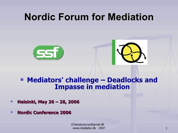 Nordic Forum for Mediation <ul><li>Mediators' challenge – Deadlocks and Impasse in mediation </li></ul><ul><li>Helsinki, M...