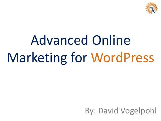Advanced Online Marketing for WordPress By: David Vogelpohl