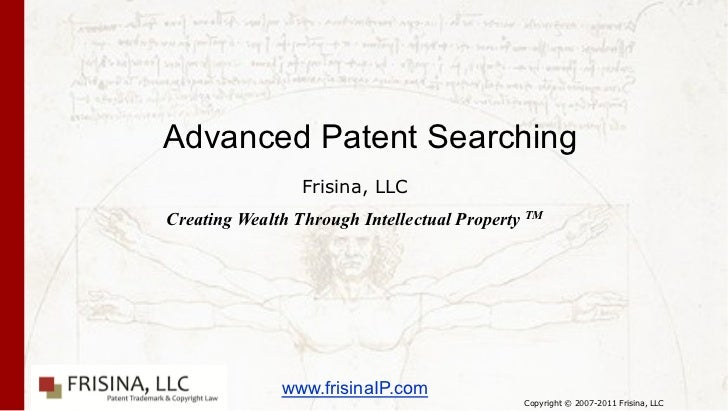 Advanced Patent Searching                 Frisina, LLCCreating Wealth Through Intellectual Property TM              www.fr...