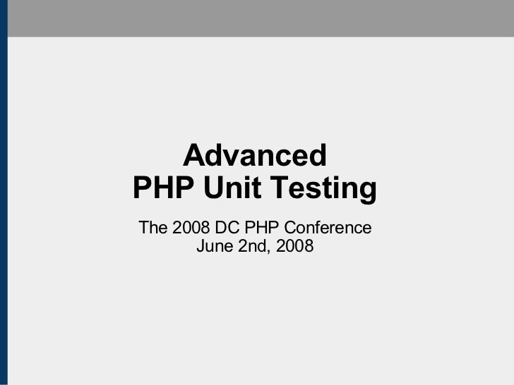 Advanced PHP Unit Testing The 2008 DC PHP Conference June 2nd, 2008