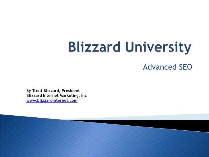 Blizzard University<br />Advanced SEO<br />By Trent Blizzard, PresidentBlizzard Internet Marketing, Inc<br />www.blizzardi...