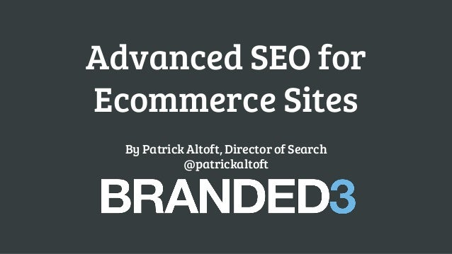 Advanced SEO for Ecommerce Sites By Patrick Altoft, Director of Search @patrickaltoft