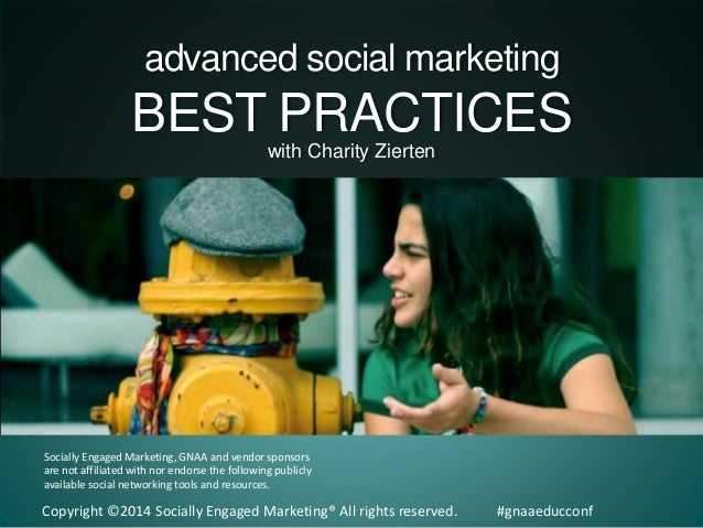 advanced social marketing  BEST PRACTICES with Charity Zierten  Socially Engaged Marketing, GNAA and vendor sponsors are n...