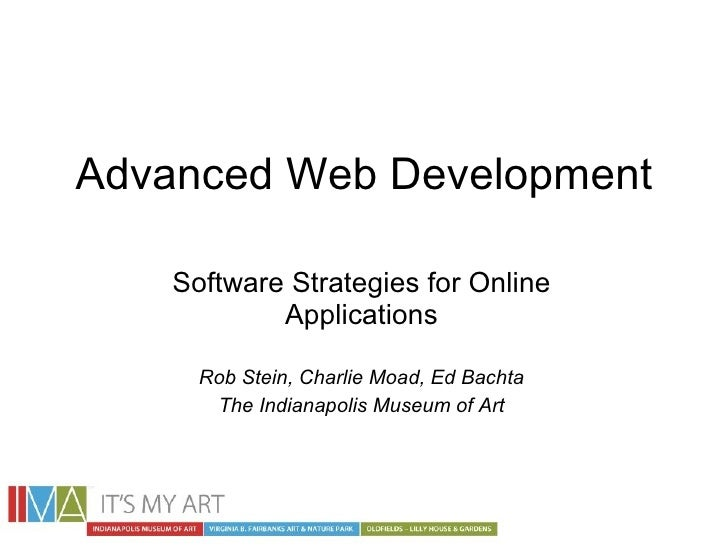 Advanced Web Development Software Strategies for Online Applications Rob Stein, Charlie Moad, Ed Bachta The Indianapolis M...