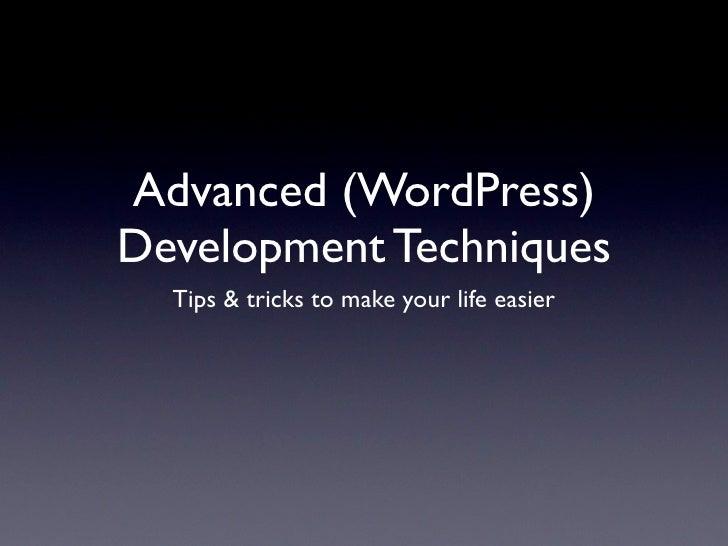 Advanced (WordPress) Development Techniques   Tips & tricks to make your life easier