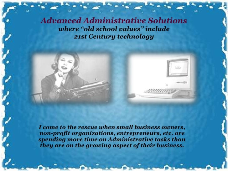 """Advanced Administrative Solutions      where """"old school values"""" include          21st Century technologyI come to the res..."""