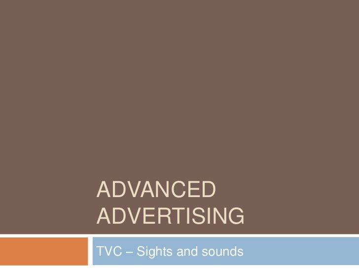 ADVANCEDADVERTISINGTVC – Sights and sounds