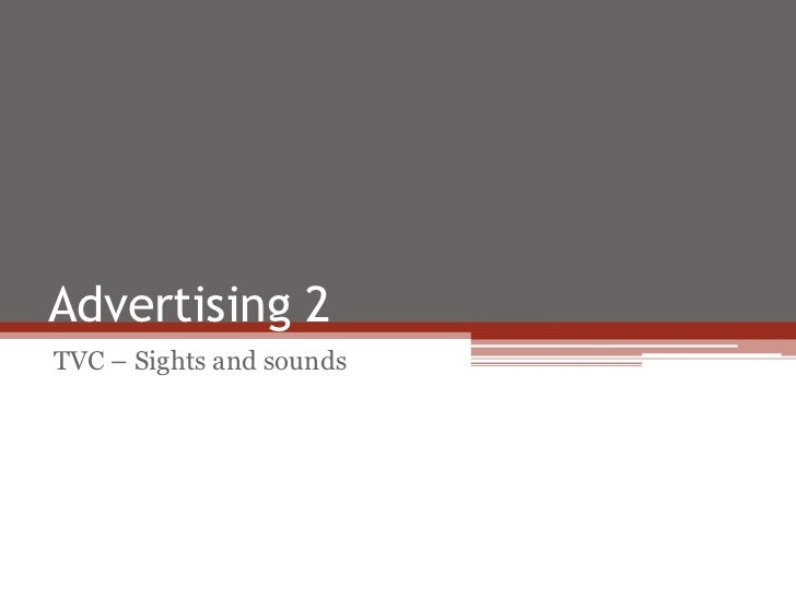 Advertising 2TVC – Sights and sounds