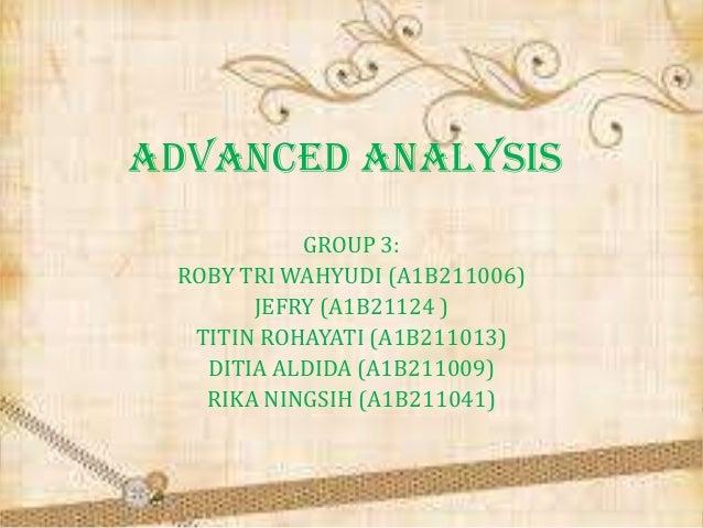 ADVANCED ANALYSIS GROUP 3: ROBY TRI WAHYUDI (A1B211006) JEFRY (A1B21124 ) TITIN ROHAYATI (A1B211013) DITIA ALDIDA (A1B2110...