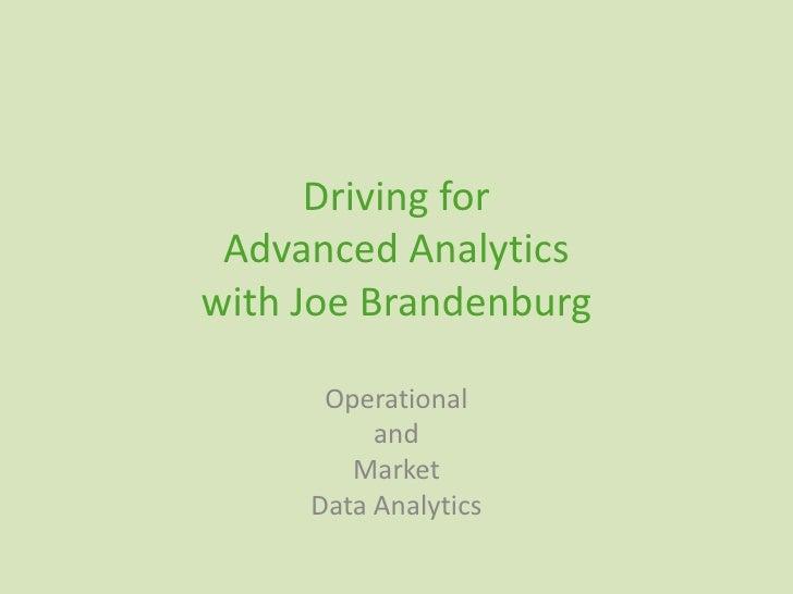 Driving forAdvanced Analyticswith Joe Brandenburg<br />Operational <br />and <br />Market<br />Data Analytics <br />