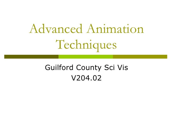 Advanced Animation Techniques Guilford County Sci Vis V204.02