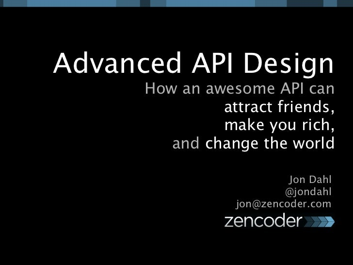 Advanced API Design: how an awesome API can help you make friends, get rich, and change the world