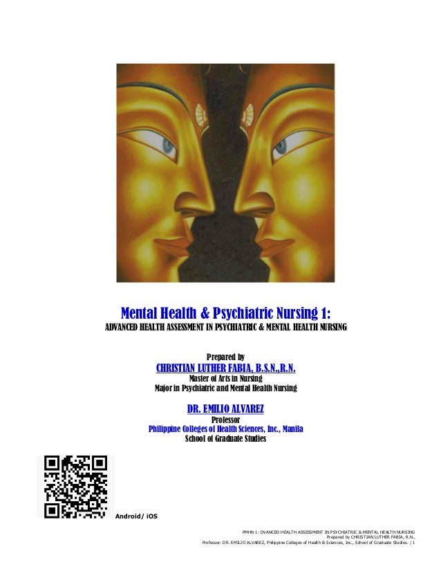 PMHN 1: DVANCED HEALTH ASSESSMENT IN PSYCHIATRIC & MENTAL HEALTH NURSING Prepared by CHRISTIAN LUTHER FABIA, R.N., Profess...