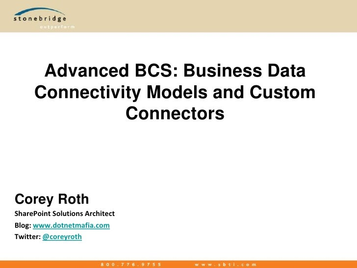 Advanced BCS: Business Data Connectivity Models and Custom Connectors<br />Corey Roth<br />SharePoint Solutions Architect<...