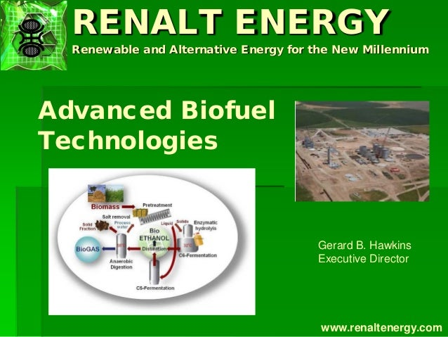 RENALT ENERGY Renewable and Alternative Energy for the New Millennium www.renaltenergy.com Advanced Biofuel Technologies G...