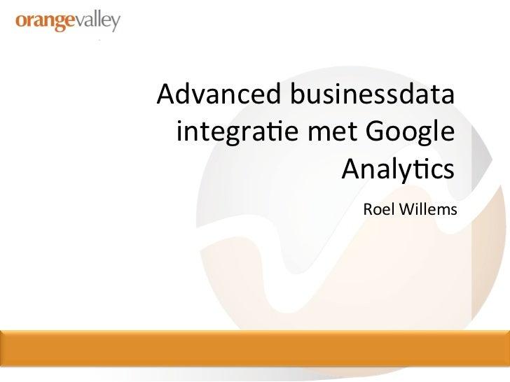 Advanced Business Dataintegratie met Google Analytics - Roel Willems