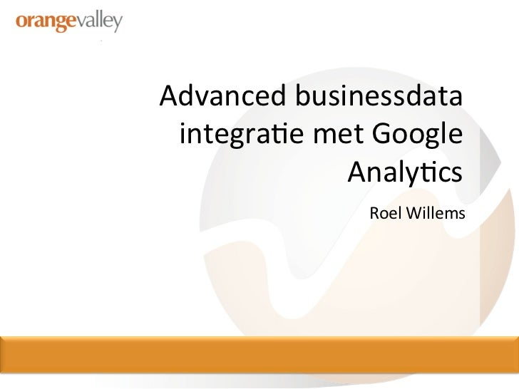 Advanced businessdata  integra0e met Google                  Analy0cs                        Roel Willems