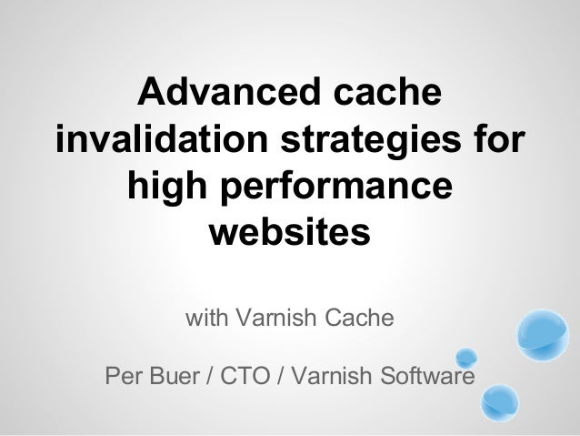 Advanced cache invalidation strategies for high performance websites with Varnish Cache Per Buer / CTO / Varnish Software