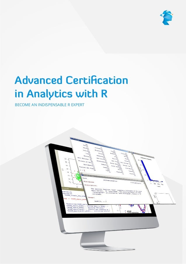 Advanced Certi cation in Analytics with R BECOME AN INDISPENSABLE R EXPERT