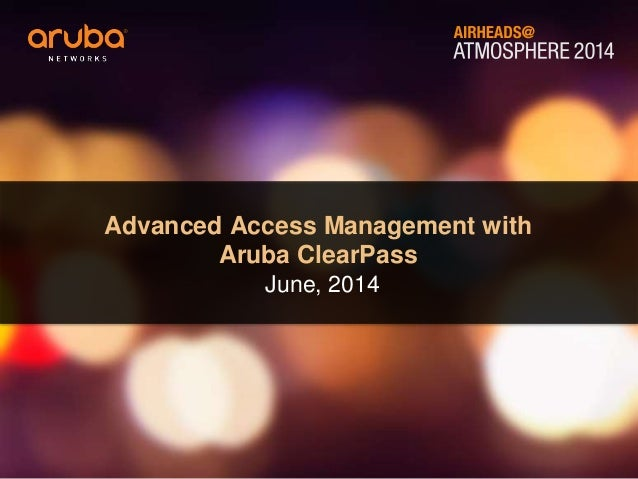 Advanced Access Management with Aruba ClearPass #AirheadsConf Italy