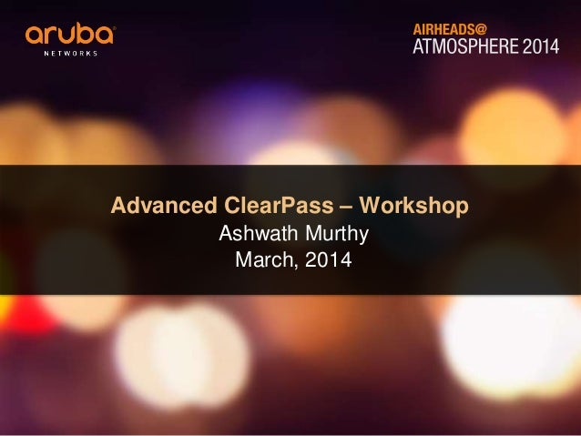 Advanced Aruba ClearPass Workshop