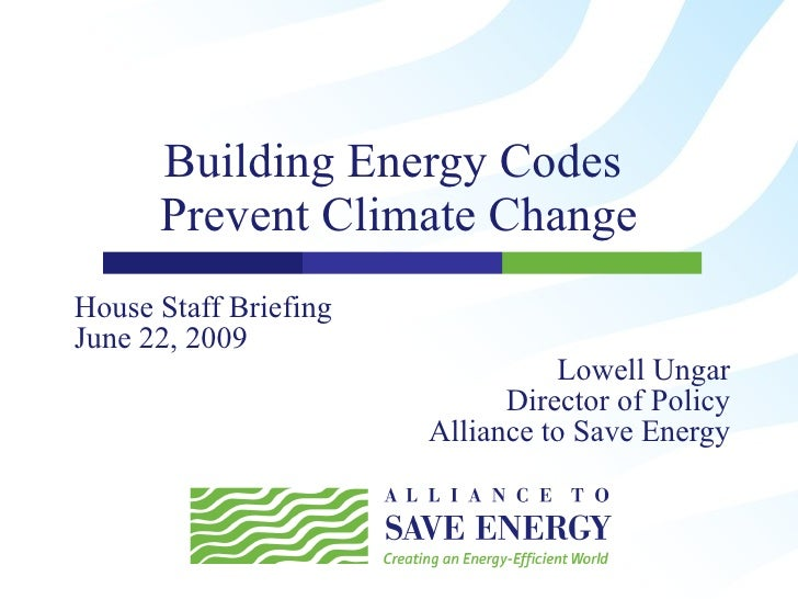 Building Energy Codes  Prevent Climate Change House Staff Briefing June 22, 2009 Lowell Ungar Director of Policy Alliance ...