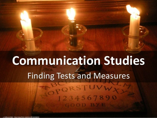 Communication Studies Finding Tests and Measures cc: Hellbound Witch - https://www.flickr.com/photos/58526249@N03