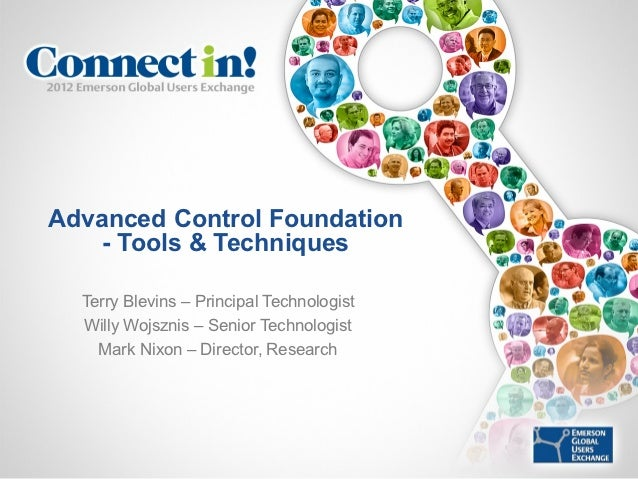 Advanced Control Foundation    - Tools & Techniques  Terry Blevins – Principal Technologist  Willy Wojsznis – Senior Techn...