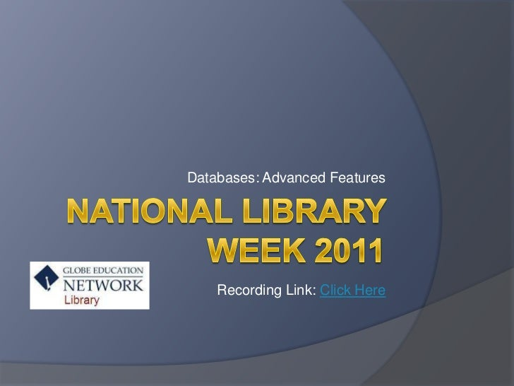 National Library Week 2011<br />Databases: Advanced Features<br />Recording Link: Click Here<br />