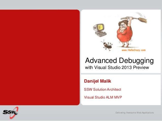 Advanced Debugging with Visual Studio 2013 Preview Danijel Malik SSW Solution Architect Visual Studio ALM MVP Delivering A...